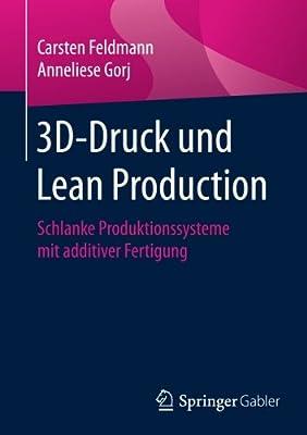 3D-Druck und Lean Production: Schlanke Produktionssysteme mit additiver Fertigung