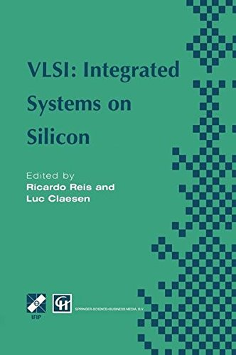 VLSI: Integrated Systems on Silicon: IFIP TC10 WG10.5 International Conference on Very Large Scale Integration 26–30 August 1997, Gramado, RS, Brazil ... in Information and Communication Technology)