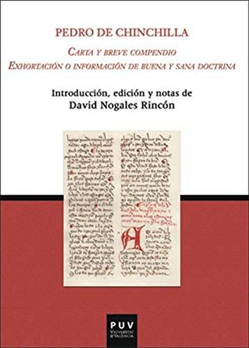 Carta y breve compendio. Exhortación o información de buena y sana doctrina por Pedro de Chinchilla