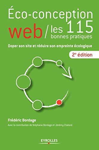 Eco-conception web / les 115 bonnes pratiques: Doper son site et réduire son empreinte écologique. par Frédéric Bordage