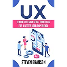 UX: Learn To Design Great Products For A Better User Experience (English Edition)