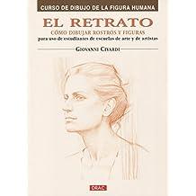 EL RETRATO. CÓMO DIBUJAR ROSTROS Y FIGURAS (Curso De Dibujo De La Figura Humana/ Drawing the Human Figure)