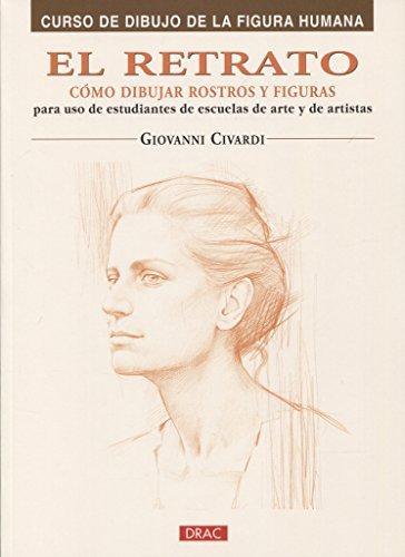 EL RETRATO. CÓMO DIBUJAR ROSTROS Y FIGURAS (Curso De Dibujo De La Figura Humana/ Drawing the Human Figure) por Giovanni Civardi