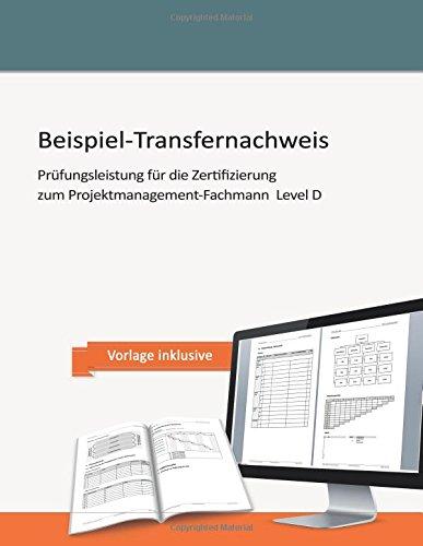 Beispiel-Transfernachweis: Prüfungsleistung für die Zertifizierung zum Projektmanagement-Fachmann  Level D