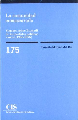 La comunidad enmascarada: Visiones sobre Euskadi de los partidos políticos vascos (1986-1996) (Monografías)