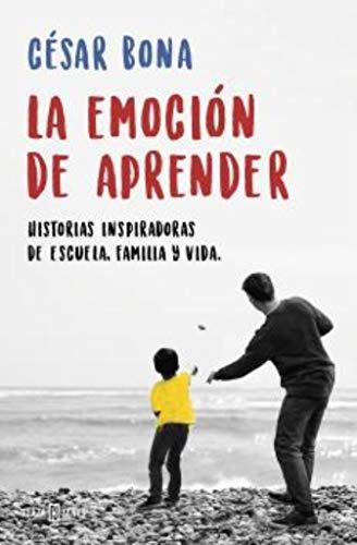 La emoción de aprender: Historias inspiradoras de escuela, familia y vida (EXITOS) por César Bona