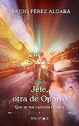 Jefe, otra de Oporto: Que se me calienta la boca (Un corto de relatos)