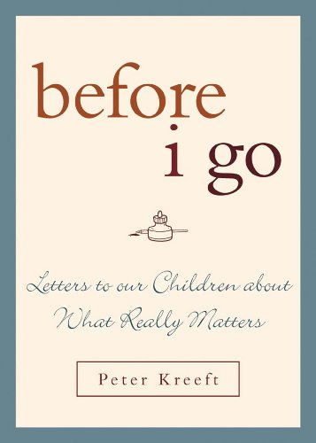 Before I Go: Letters to Our Children about What Really Matters por Peter Kreeft