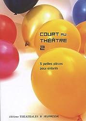 Court au théâtre 2 : 5 petites pièces pour enfants