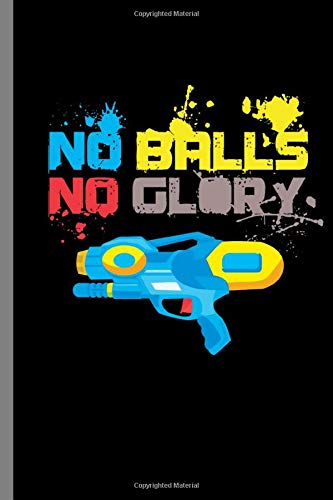 """No Balls No Glory: No Balls No Glory Paintball Guns Extreme Team Shooting Sport Air Weapon Paintballs Gifts (6\""""x9\"""") Dot Grid notebook Journal to write in"""