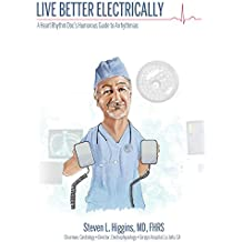 Live Better Electrically: A Heart Rhythm Doc's Humorous Guide to Arrhythmias