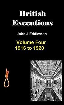 British Executions - Volume Four 1916 to 1920 by [Eddleston, John]