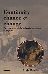 Continuity, Chance and Change: The Character of the Industrial Revolution in England by E. A. Wrigley (1990-11-30)