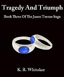 Tragedy And Triumph - Book Three Of The Jason Turner Saga