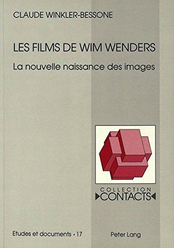 Les Films de Wim Wenders: La nouvelle naissance des images (Contacts) par Claude Winkler-Bessone