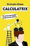 Calculatrix - 85 astuces pour jongler de tête avec les chiffres