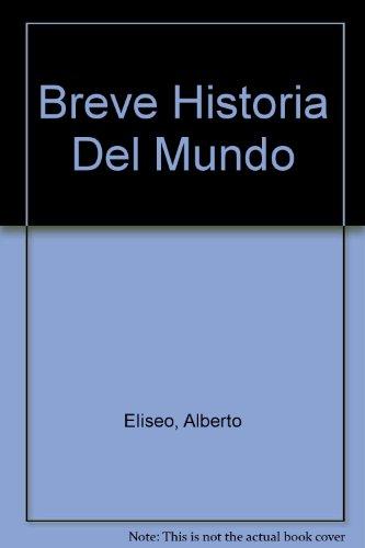 Breve Historia Del Mundo por Alberto Eliseo