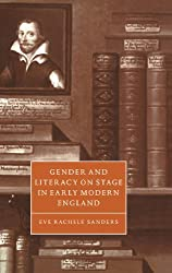Gender and Literacy on Stage in Early Modern England (Cambridge Studies in Renaissance Literature and Culture) by Eve Rachele Sanders (1999-02-28)