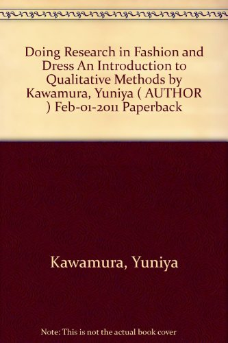 [ Doing Research In Fashion And Dress An Introduction To Qualitative Methods ] By Kawamura, Yuniya ( Author ) Feb-2011 [ Paperback ] Doing Research in Fashion and Dress An Introduction to Qualitative Methods
