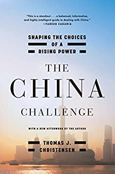 The China Challenge: Shaping the Choices of a Rising Power par [Christensen, Thomas J.]