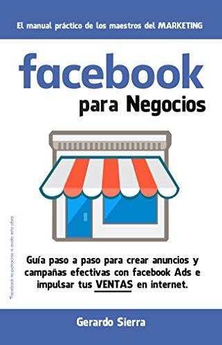 Facebook para Negocios.: Guía paso a paso para crear anuncios y campañas efectivas con