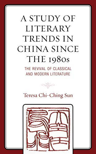 A Study of Literary Trends in China Since the 1980s: The Revival of Classical and Modern Literature (English Edition)