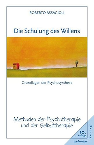 Die Schulung des Willens: Methoden der Psychotherapie und der Selbsttherapie