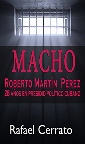 MACHO, UN PRISIONERO POLÍTICO CUBANO: Roberto Martín Pérez por Rafael Cerrato