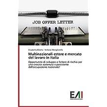 Multinazionali estere e mercato del lavoro in Italia: Opportunità di sviluppo o fattore di rischio per una crescita sostenuta e persistente dell'occupazione nazionale?