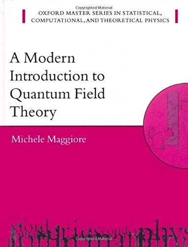 A Modern Introduction to Quantum Field Theory (Oxford Master Series in Physics) por Michele Maggiore