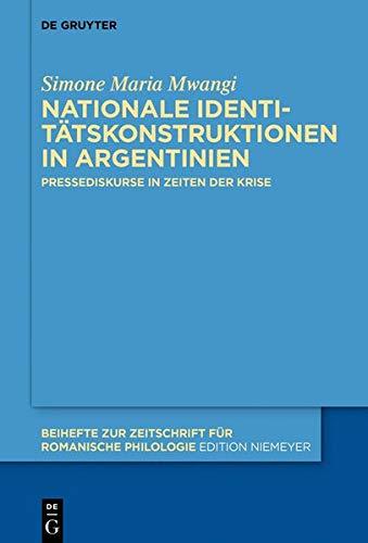 Nationale Identitätskonstruktionen in Argentinien: Pressediskurse in Zeiten der Krise (Beihefte zur Zeitschrift für romanische Philologie, Band 429)
