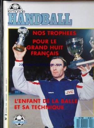 MONDE DU HANDBALL (LE) [No 3] du 01/02/1988 - NOS TROPHEES POUR LE GRAND HUIT FRANCAIS - L'ENFANT DE LA BALLE ET SA TECHNIQUE. par Collectif