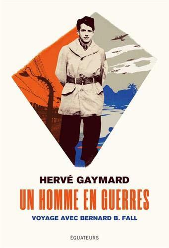 Un homme en guerres : Voyage avec Bernard B. Fall