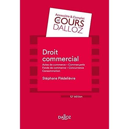 Droit commercial. Actes de commerce - Commerçants - Fonds de commerce - Concurrence Consommation - 1: Actes de commerce - Commerçants Fonds de commerce Concurrence - Consommation