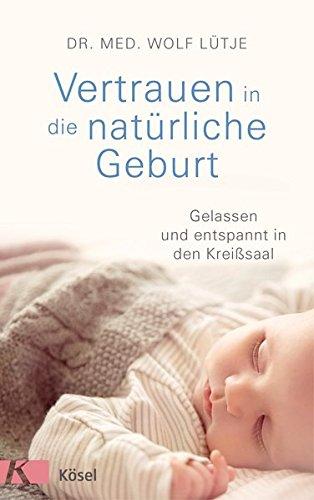 Vertrauen in die natürliche Geburt: Gelassen und entspannt in den Kreißsaal -