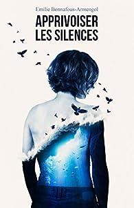 Apprivoiser les silences par Emilie Bonnafous-Armengol