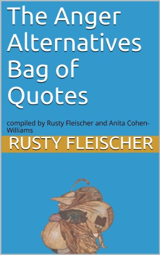 The Anger Alternatives Bag of Quotes: compiled by Rusty Fleischer and Anita Cohen-Williams (English Edition)