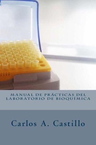 Manual de Prácticas del Laboratorio de Bioquímica: Curso 2015-2016 por Carlos Alberto Castillo