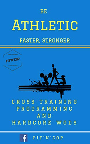 Be Athletic Cross Training: Be Faster, Stronger / Cross Training Programming and Hardcore WODs, Beginners to Competitors. (English Edition) por Lucho Fit'n'Cop