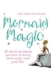 Mermaid Magic: All About Mermaids and How to Bring Their Magic into Your Life by Amy Sophia Marashinsky (2000-09-05)