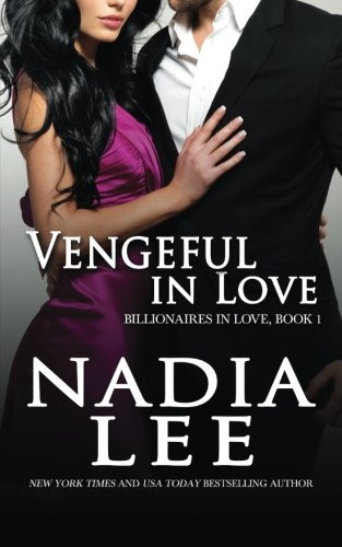 Vengeful in Love (Billionaires in Love Book 1): Volume 1
