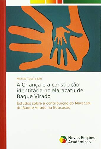 A Criança e a construção identitária no Maracatu de Baque Virado: Estudos sobre a contribuição do Maracatu de Baque Virado na Educação