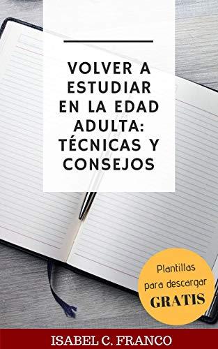 Volver a estudiar en la edad adulta: técnicas y consejos eBook: C ...