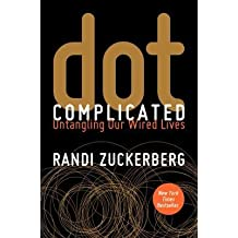 [ DOT COMPLICATED: UNTANGLING OUR WIRED LIVES By Zuckerberg, Randi ( Author ) Hardcover Nov-05-2013