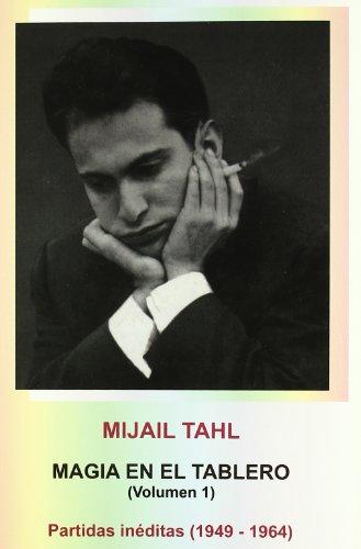 Magia en el tablero - partidas ineditas (1949-1964) (vol.1) por Mijail Tahl