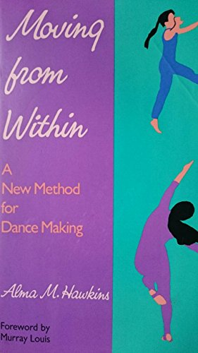 Moving from Within: New Method for Dance Making por Alma M. Hawkins