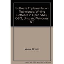 Software Implementation Techniques, Second Edition: Writing Software in OpenVMS, OS/2, UNIX ans Windows NT by Donald Merusi (1995-10-10)