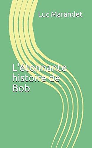 L'étonnante histoire de Bob par Luc Marandet
