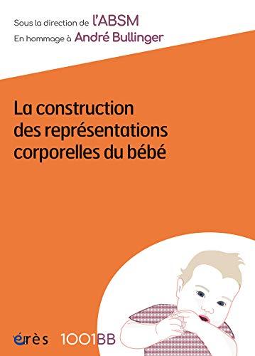 La construction des représentations corporelles du bébé - 1001BB n°158: En hommage à André Bullinger (Mille et un bébés) por André BULLINGER