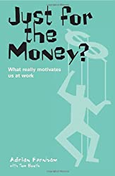 Just for the Money?: What Really Motivates Us at Work by Adrian Furnham (2006-04-01)